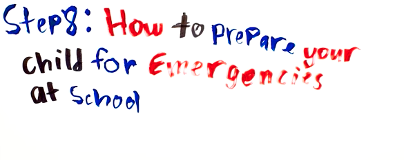 Step 8: How to Prepare Your Child For Emergencies at School