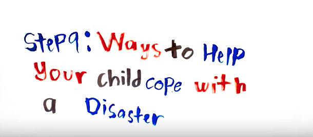 Step 9: Ways to Help Your Child Cope with a Disaster